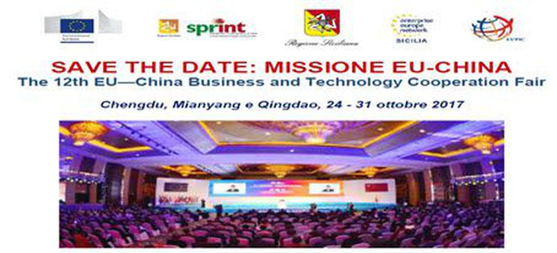 MISSION EU-CHINA 12th EU—China Business and Technology Cooperation Fair. Chengdu 24-27 ottobre 2017 / Qingdao 28-31 October 2017